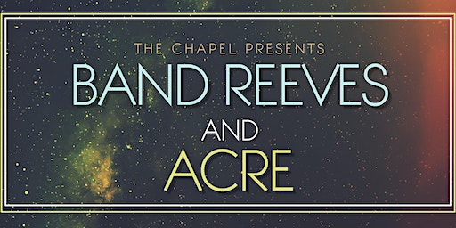 Band Reeves & ACRE at The Chapel