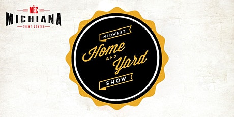 THE MIDWEST HOME & YARD SHOW tickets