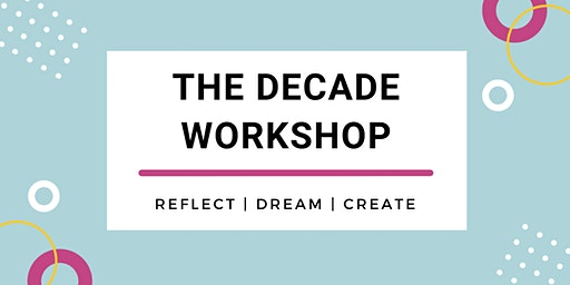 The Decade Workshop: Reflect, Dream, Create