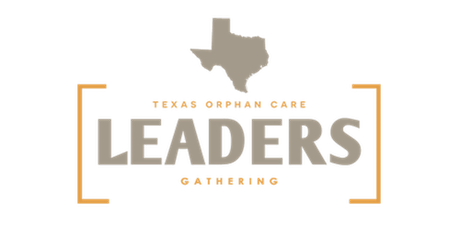 Texas Orphan Care Leaders Gathering 2020 tickets
