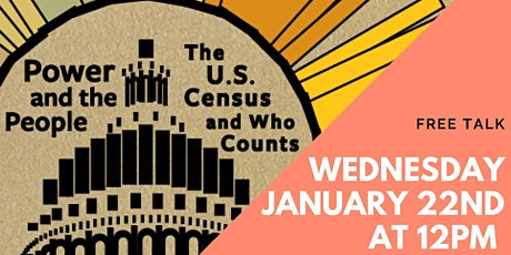 Power and the People: The U.S. Census and Who Counts tickets
