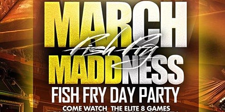 March Madness Fish Fry & Day Party 2020 tickets
