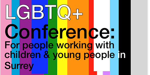 LGBTQ+ Conference: For People Working with Children/Young People in Surrey