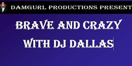 Brave and Crazy with DJ Dallas tickets