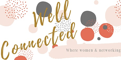 Well Connected: Women's Networking & Referrals tickets