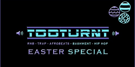 TooTurnt Presents Easter Turn up tickets