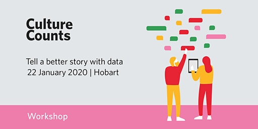 Tell A Better Story With Data: Culture Counts Outcomes Evaluation Workshop, Hobart