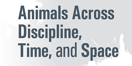 Animals Across Discipline, Time and Space: A Reverse Panel tickets