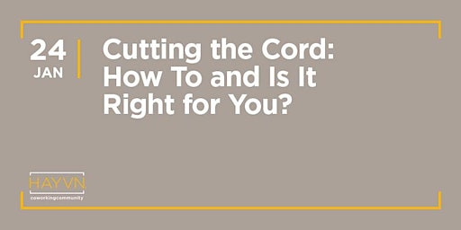 HAYVN WORKSHOP: Cutting the Cable Cord - How to Manage your Entertainment Wisely
