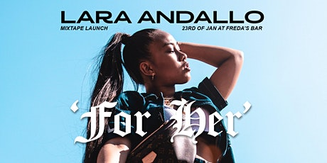 """Lara Andallo """"For Her"""" Mixtape Launch - Freda's tickets"""