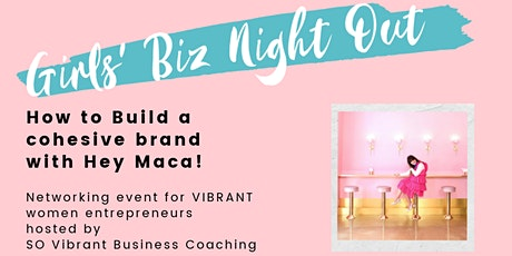 Girls' Biz Night Out: Building a cohesive brand with Hey Maca! tickets