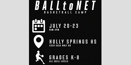 BALLtoNET Basketball Summer Camp at Holly Springs HS -- July 2020 tickets