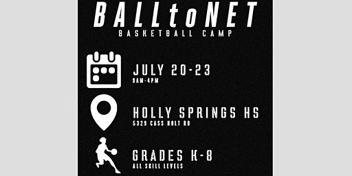 BALLtoNET Basketball Summer Camp at Holly Springs HS -- July 2020