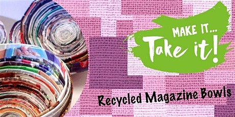 Make It Take It - Recycled Magazine Bowls tickets