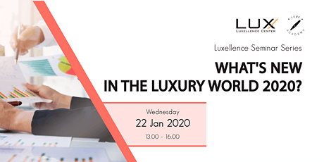 Luxellence Seminar Series: What's New in the Luxury World in 2020? tickets