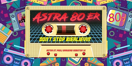 Astra 80er Party - Don't Stop Bierlievin' #3 Tickets