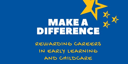 Make a Difference - Rewarding Careers in Early Learning & Childcare