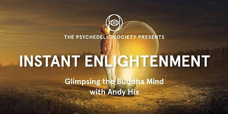 Instant Enlightenment - Glimpsing the Buddha Mind with Andy Hix tickets