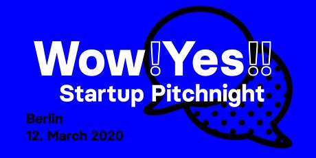 Wow yes Early Stage Startups Pitchnight #1 - Berlin tickets