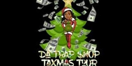 Da Trap $hop Taxmas Tour tickets