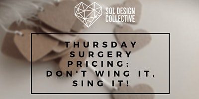 Thursday Surgery: PRICING: Don't Wing It;  Sing It!