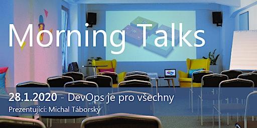 ZRUŠENÍ - Morning Talks: DEVOPS JE PRO VŠECHNY - náhradní termín 5.2.2020