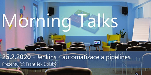 Morning Talks: JENKINS - AUTOMATIZACE A PIPELINES