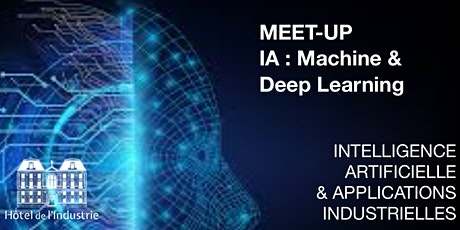 MEET-UP - IA : Machine & Deep Learning / Applications industrielles billets