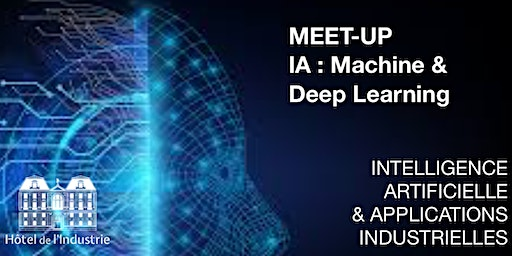 MEET-UP - IA : Machine & Deep Learning / Applications industrielles