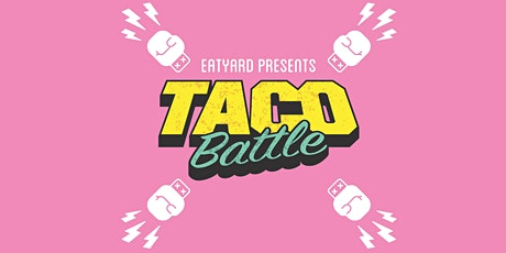 Eatyard Presents: Taco Battle tickets