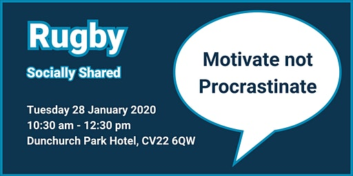 Rugby Socially Shared - Motivate not Procrastinate