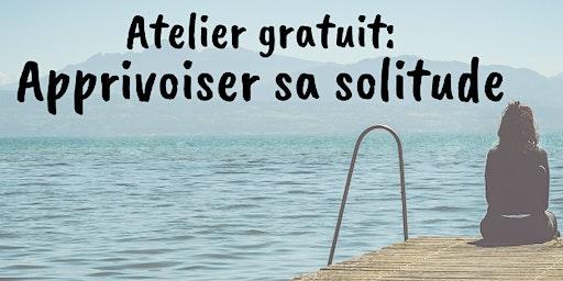 Atelier gratuit: apprivoiser sa solitude