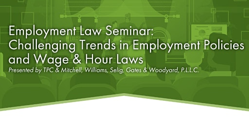 Employment Law Seminar:  Challenging Trends in Employment Policies and Wage & Hour Laws