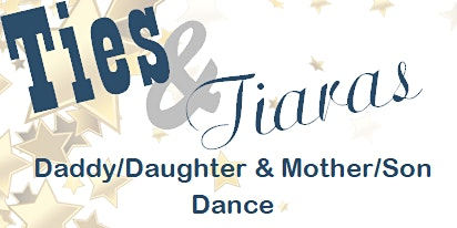 Ties & Tiaras (Daddy/Daughter and Mother/Son Dance)