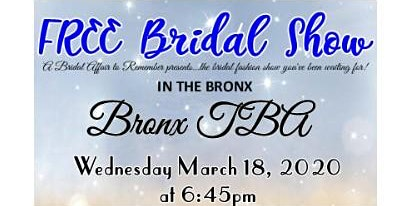 March 18, 2020 Free Bridal Show at Bronx TBA in Bronx, NY