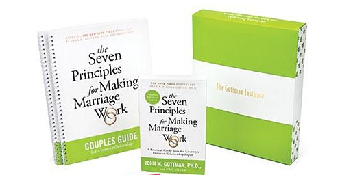 7 Principles for Making Marriage Work- A Gottman Couples Workshop