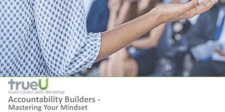 trueU Presents:  Accountability Builders - Mastering Your Mindset - MEMBERS tickets