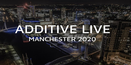 Additive Live: Manchester 2020