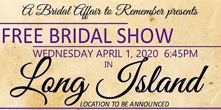 April 1, 2020 Free Bridal Show at Long Island TBA in Long Island, NY