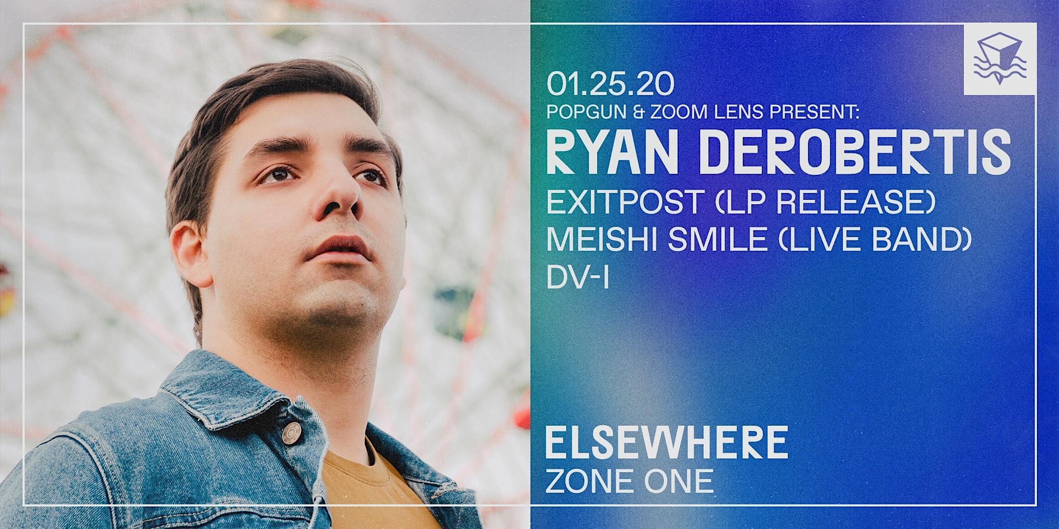 PopGun & ZOOM LENS Present: Ryan DeRobertis, Exitpost (LP Release), Meishi Smile (Live Band) & DV-i