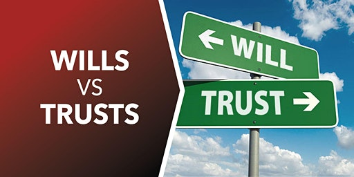 Wills Vs Trusts? Which One Should you Use?
