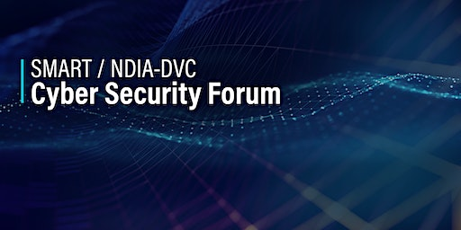 SMART / NDIA-DVC Cyber Security Forum