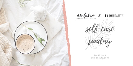 Embiria x Evio Beauty present Self-Care Sunday