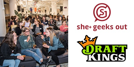 She+ Geeks Out in Boston June Geek Out sponsored by DraftKings tickets