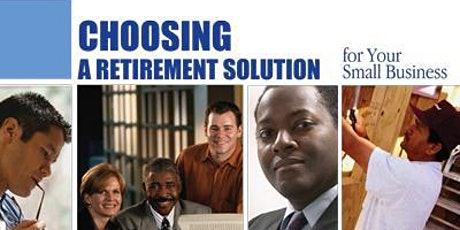 Rescheduled for a later date - Choosing a Retirement Solution for Your Small Business tickets