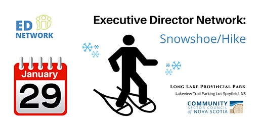Executive Director Network-CENTRAL-Snowshoe/Hike-POSTPONED to Feb 19, 2020