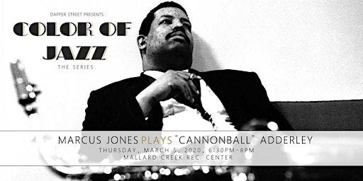 "Marcus Jones Plays ""Cannonball"" Adderley"