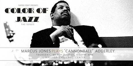 "Marcus Jones Plays ""Cannonball"" Adderley tickets"