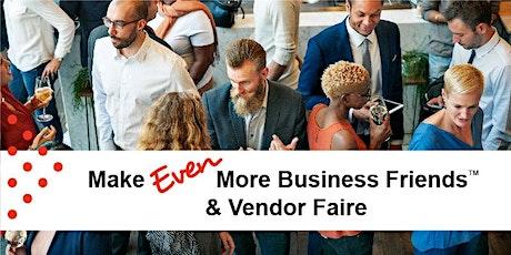 Jul 17 | Make EVEN More Business Friends & Vendor Faire tickets