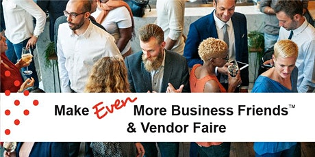 Sep 18 | Make EVEN More Business Friends & Vendor Faire tickets